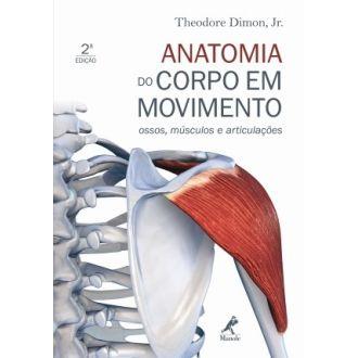 Anatomia do Corpo em Movimento - Ossos, Músculos e Articulações - 2ª Ed. - 9788520429303